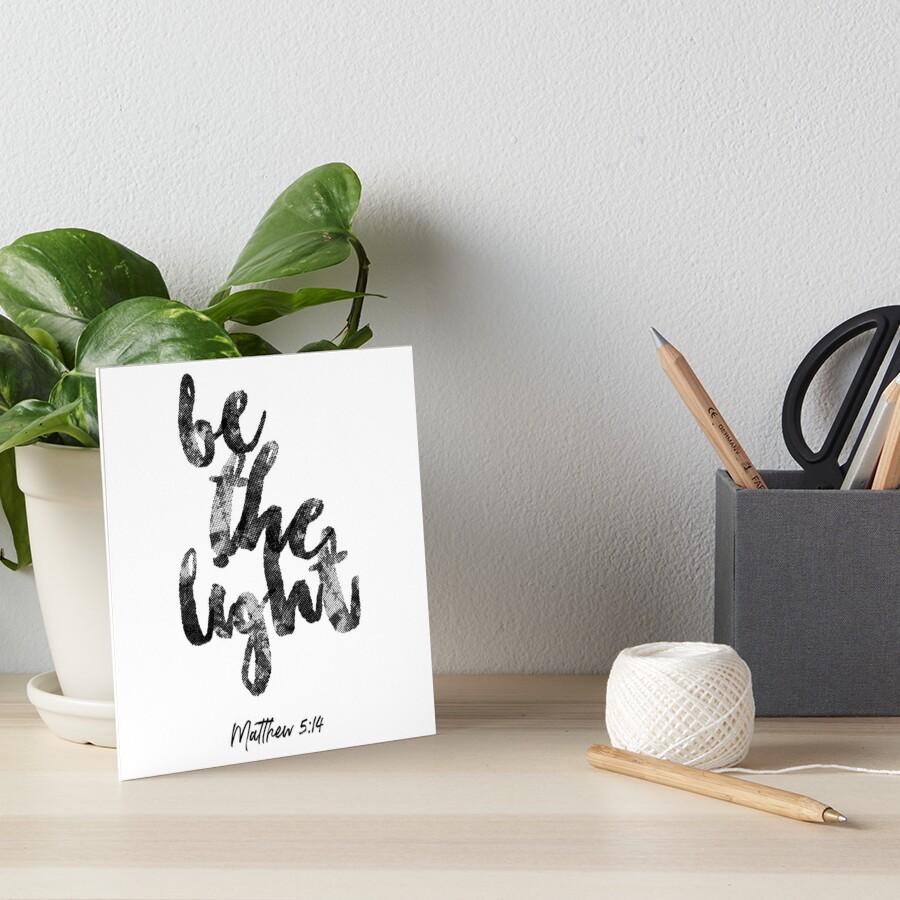 be the light  Art Board Print