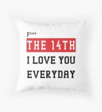 F*** The 14th I Love you Everyday T-shirt, Love Pillows & Mugs, Love t-shirt, I love you everyday t-shirts Throw Pillow