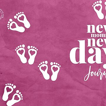 NEW MOMMY NEW DAY (PINK) JOURNAL by alegnacreates