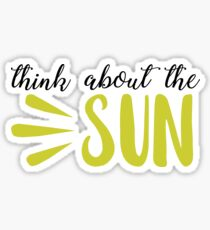Think about the sun Sticker