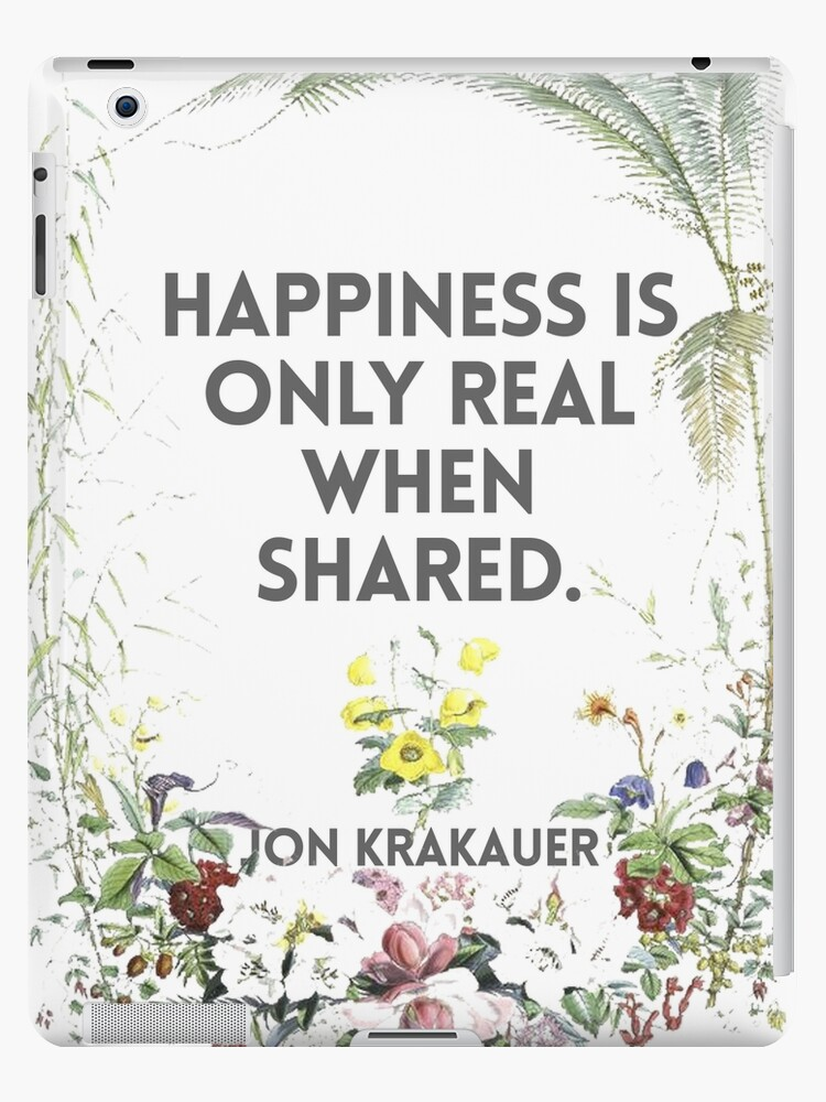 Jon Krakauer Happiness Is Only Real When Shared Quote Ipad Cases