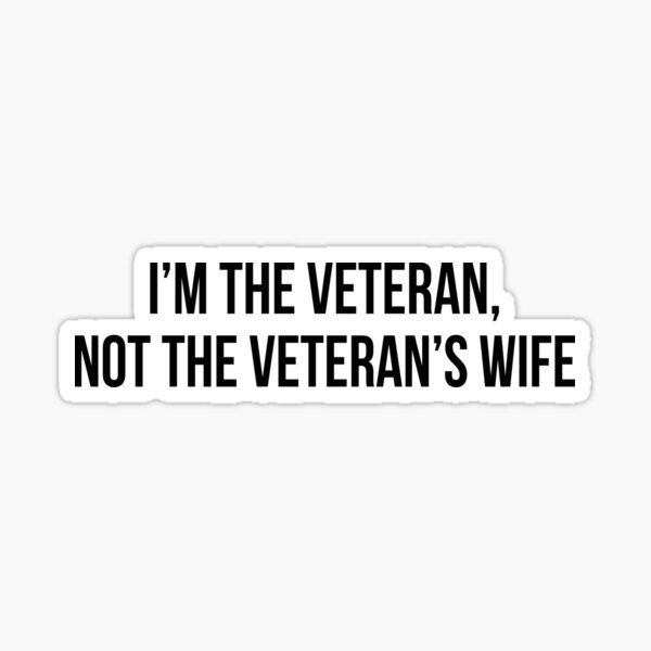 I'm the veteran, not the veteran's wife Sticker
