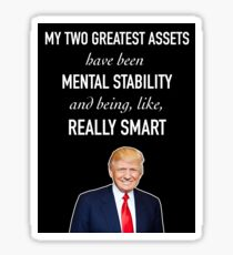 """Donald Trump Quote - """"My two greatest assets have been mental stability and  being,"""