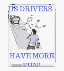 Bus Drivers Have More Fun - Coach Driver - Bus Driver iPad Case/Skin