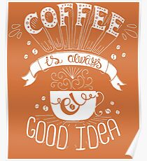Coffe is Always a Good Idea. for coffee lovers and addicts Poster