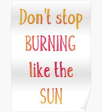 Don't Stop Burning Like The Sun Poster