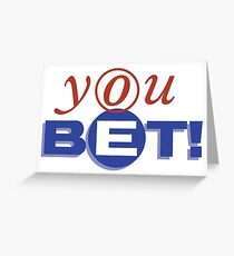 You Bet! Greeting Card