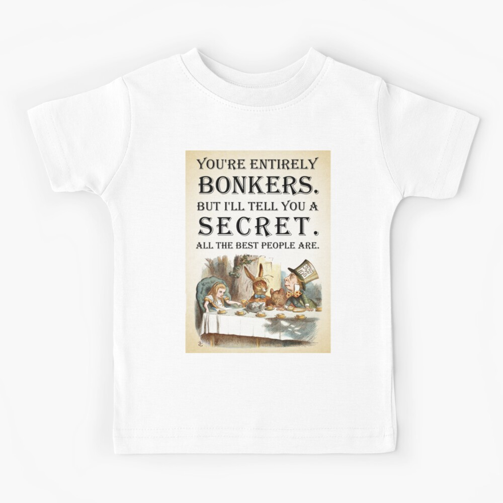 Alice In Wonderland - Tea Party - You're Entirely Bonkers - Quote  Kids T-Shirt