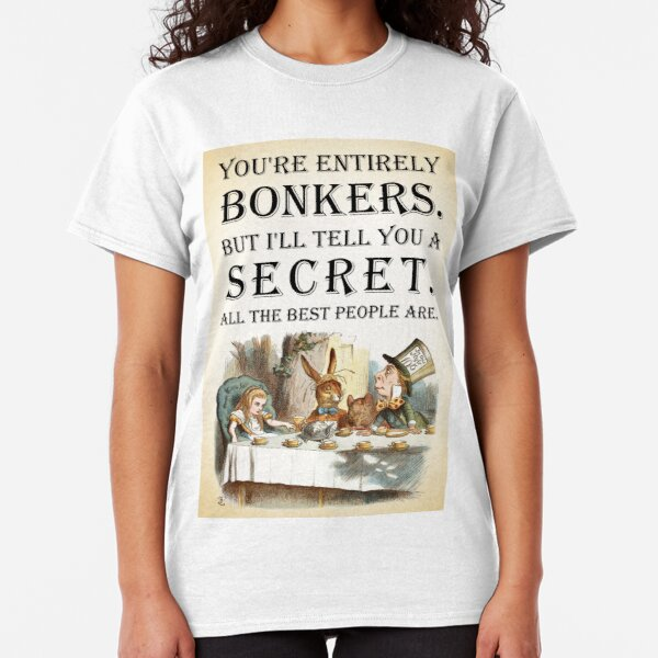 Alice In Wonderland - Tea Party - You're Entirely Bonkers - Quote  Classic T-Shirt