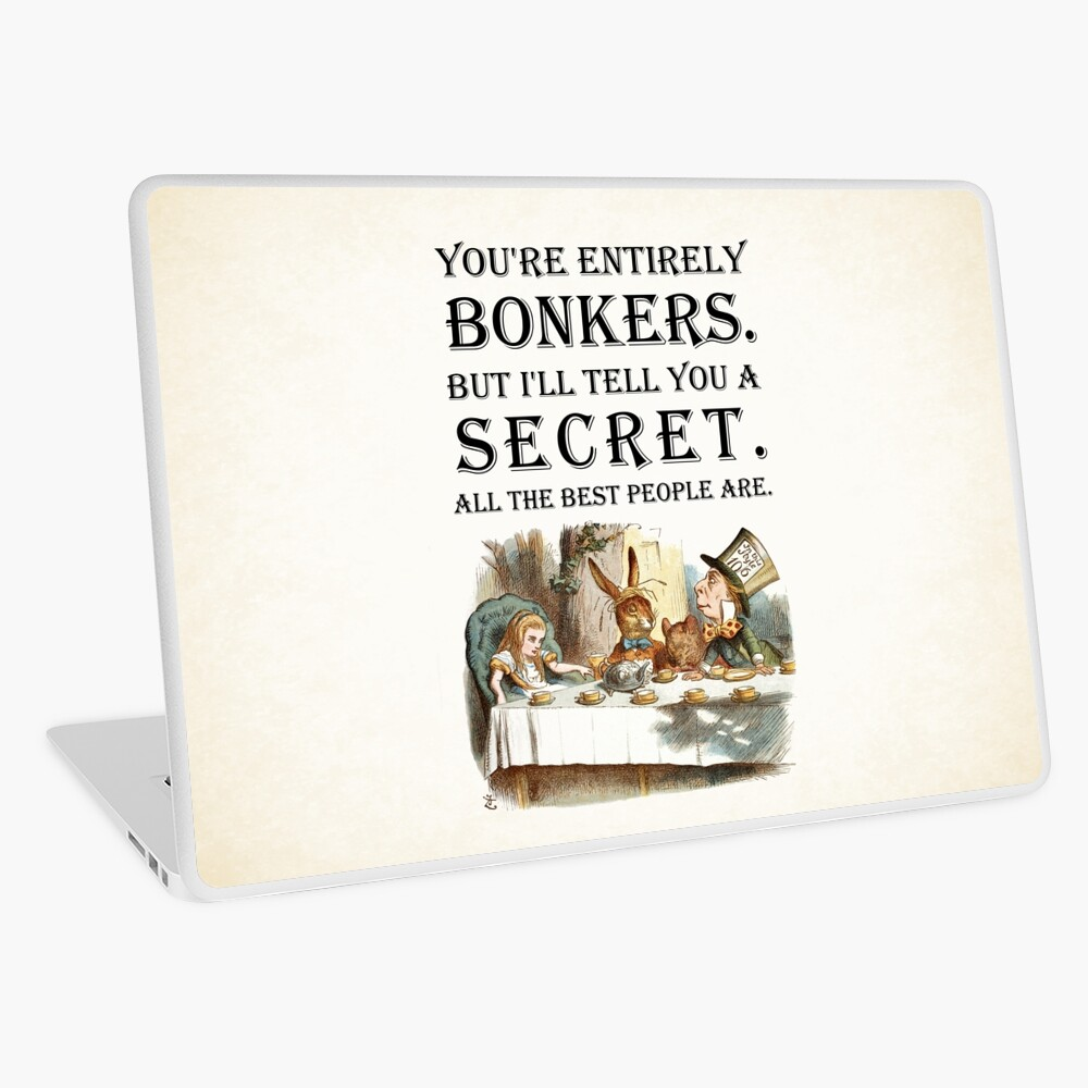 Alice In Wonderland - Tea Party - You're Entirely Bonkers - Quote  Laptop Skin