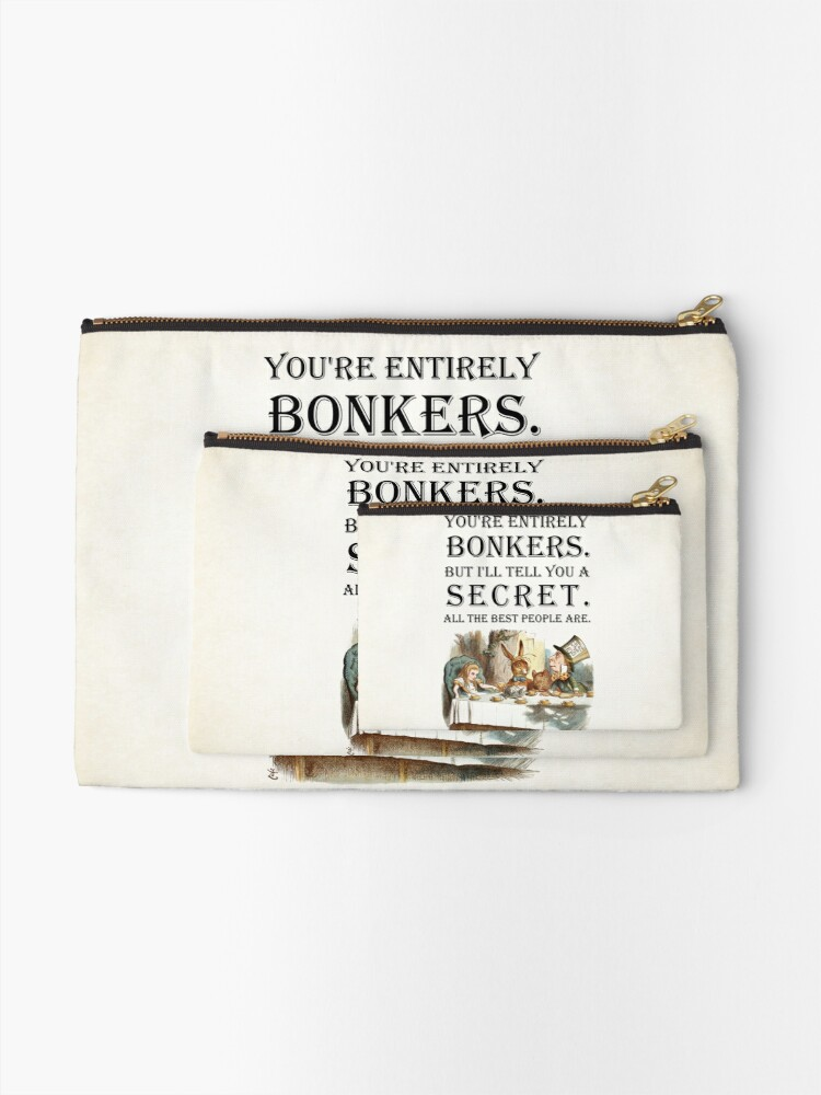 Alternate view of Alice In Wonderland - Tea Party - You're Entirely Bonkers - Quote  Zipper Pouch