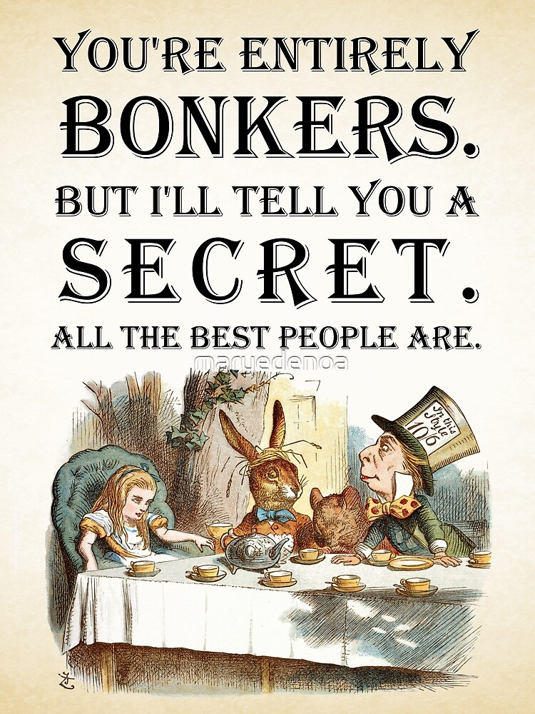 Alice In Wonderland - Tea Party - You're Entirely Bonkers - Quote  by maryedenoa