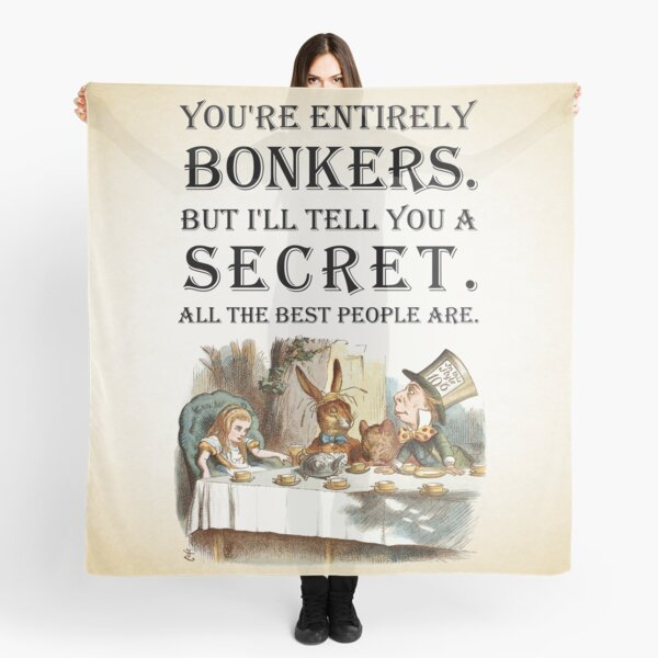 Alice In Wonderland - Tea Party - You're Entirely Bonkers - Quote  Scarf