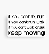 If you can't fly, run. If you can't run, walk. If you can't walk, crawl. Keep moving! - Martin Luther King Canvas Print