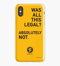 Was all this legal? Absolutely not. iPhone Case