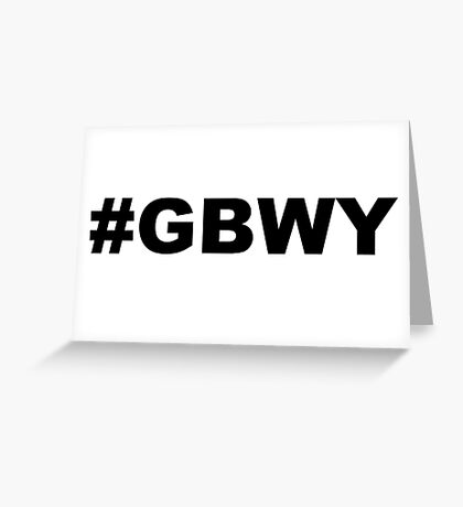 #gbwy Greeting Card