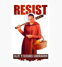 Resist: Don't Let the Bastards Grind You Down (Handmaid's Tale / Equality) Photographic Print