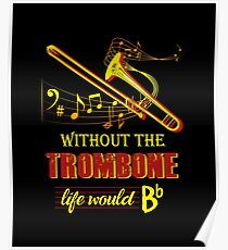 Without The Trombone, Life Would Be Flat Poster