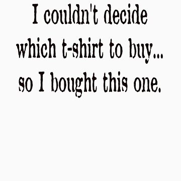 Which T-Shirt? by CallyN