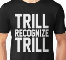 Trill Recognize Trill [White] Unisex T-Shirt