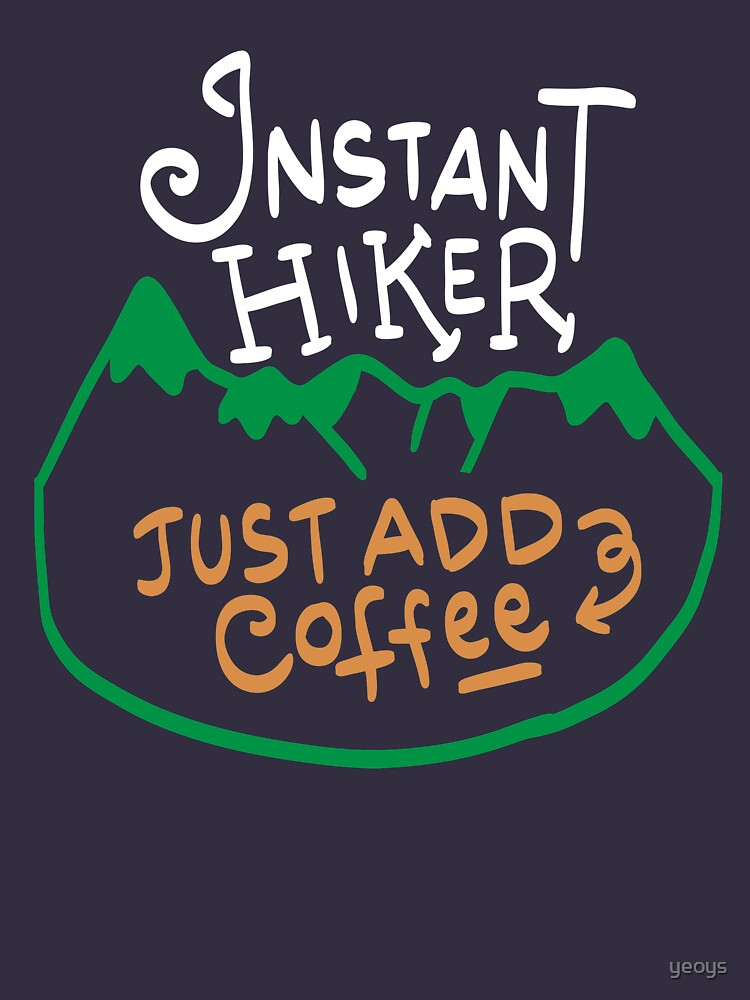 Instant Hiker Just add Coffee - Funny Hiking Pun Gift by yeoys