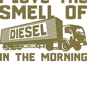 Funny Trucker Driving I Love The Smell Of Diesel In the Morning T Shirt Hoodies Mug Gift Idea by FabbyTees
