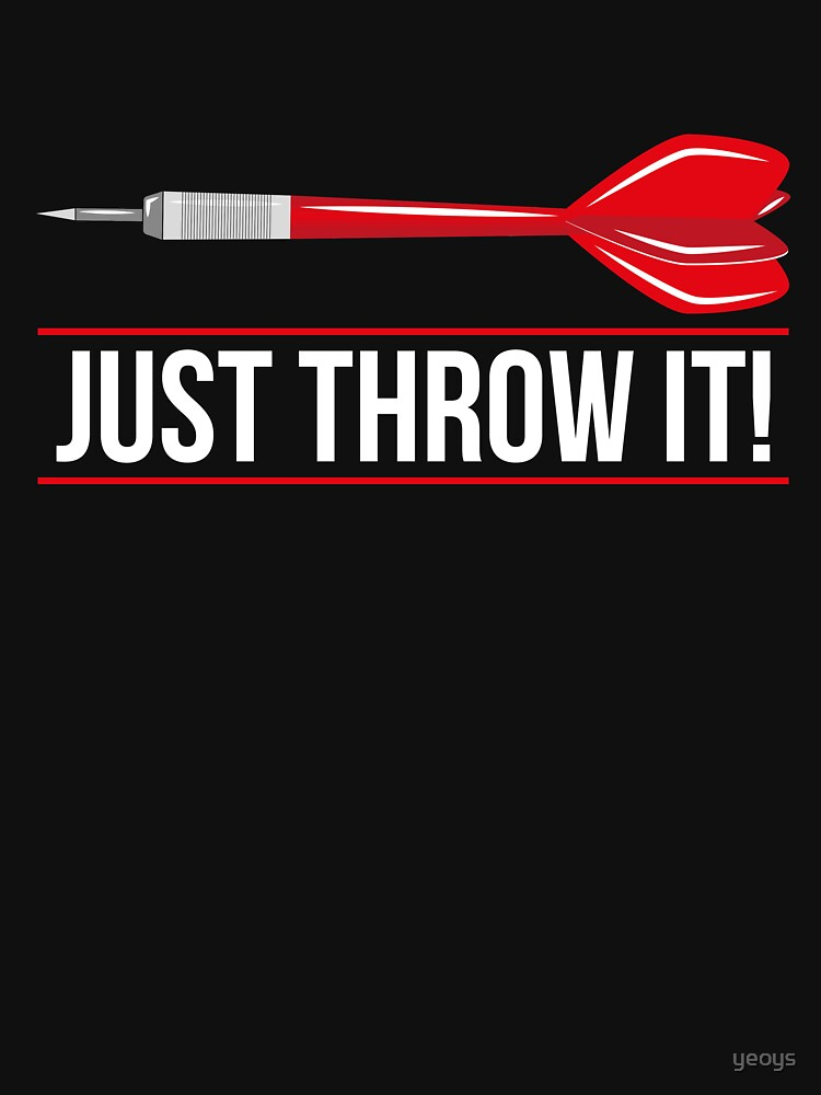 Just Throw It! Dart Humor - Funny Dart Player Pun Gift by yeoys