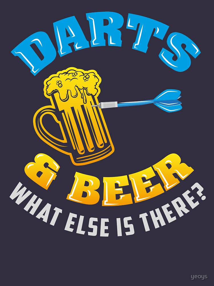 Darts & Beer What Else Is There? - Funny Dart Player Pun Gift by yeoys