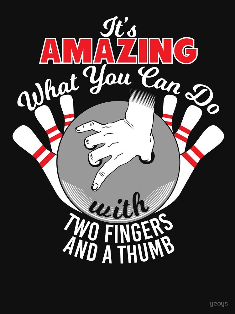 Amazing Two Fingers And A Thumb - Funny Bowling Pun Gift by yeoys