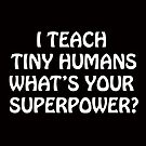 I Teach Tiny Humans by cheriverymery