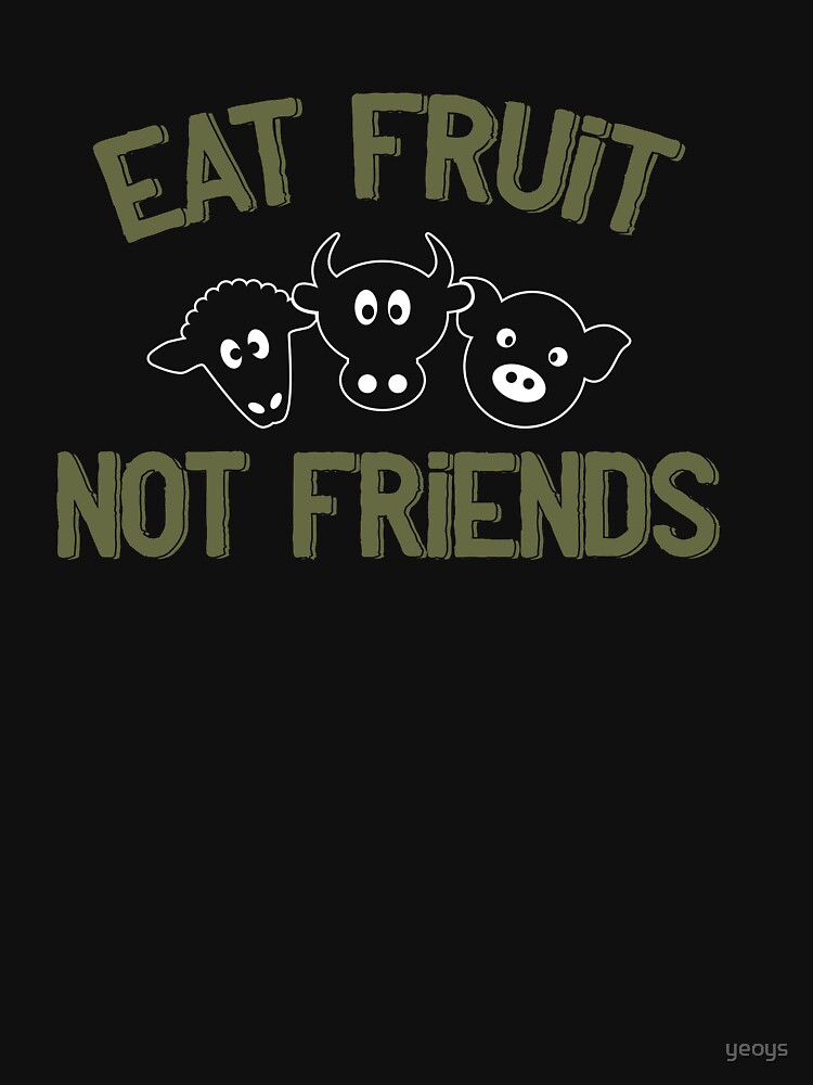 Eat Fruit Not Friends - Funny Veganism Gift by yeoys