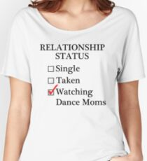 Relationship Status - Watching Dance Moms Women's Relaxed Fit T-Shirt