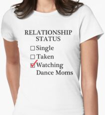Relationship Status - Watching Dance Moms Women's Fitted T-Shirt