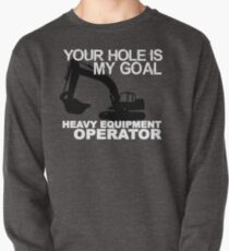 Your Hole Is My Goal - Heavy Equipment Operators Pullover
