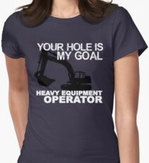 Your Hole Is My Goal - Heavy Equipment Operators Women's Fitted T-Shirt