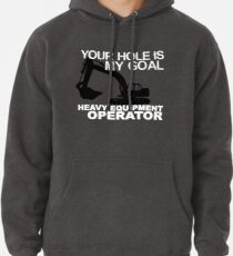 473f48b3 Operator Shirt Pullover Hoodie. Your Hole Is My Goal - Heavy Equipment  Operators Pullover Hoodie