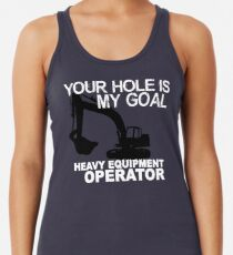 f79377a3 Your Hole Is My Goal - Heavy Equipment Operators Women's Tank Top