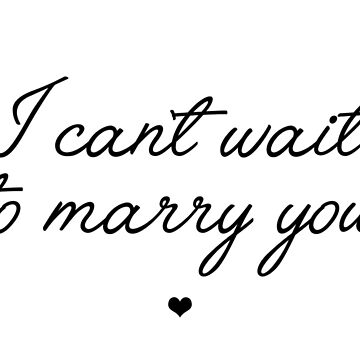I can't wait to marry you by lovelifeletter