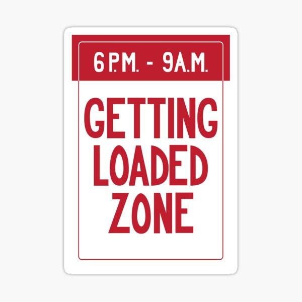 Getting Loaded Zone Sticker