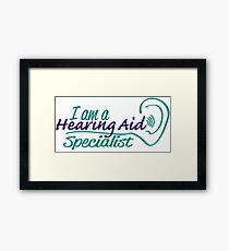 I Am A Hearing Aid Specialist. Framed Print