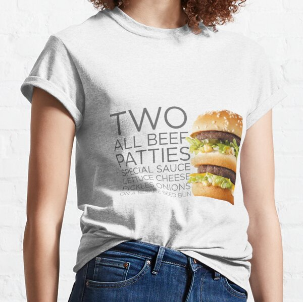 BIG MAC - Two All Beef Patties Special Sauce Lettuce Cheese Pickles Onions on a Sesame Seed Bun  Classic T-Shirt