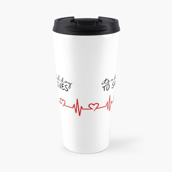 It's a beautiful day to save lives Travel Mug