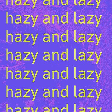 Hazy and Lazy by kassidycoleman