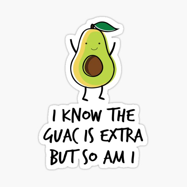 I Know The Guac Is Extra But So Am I Sticker