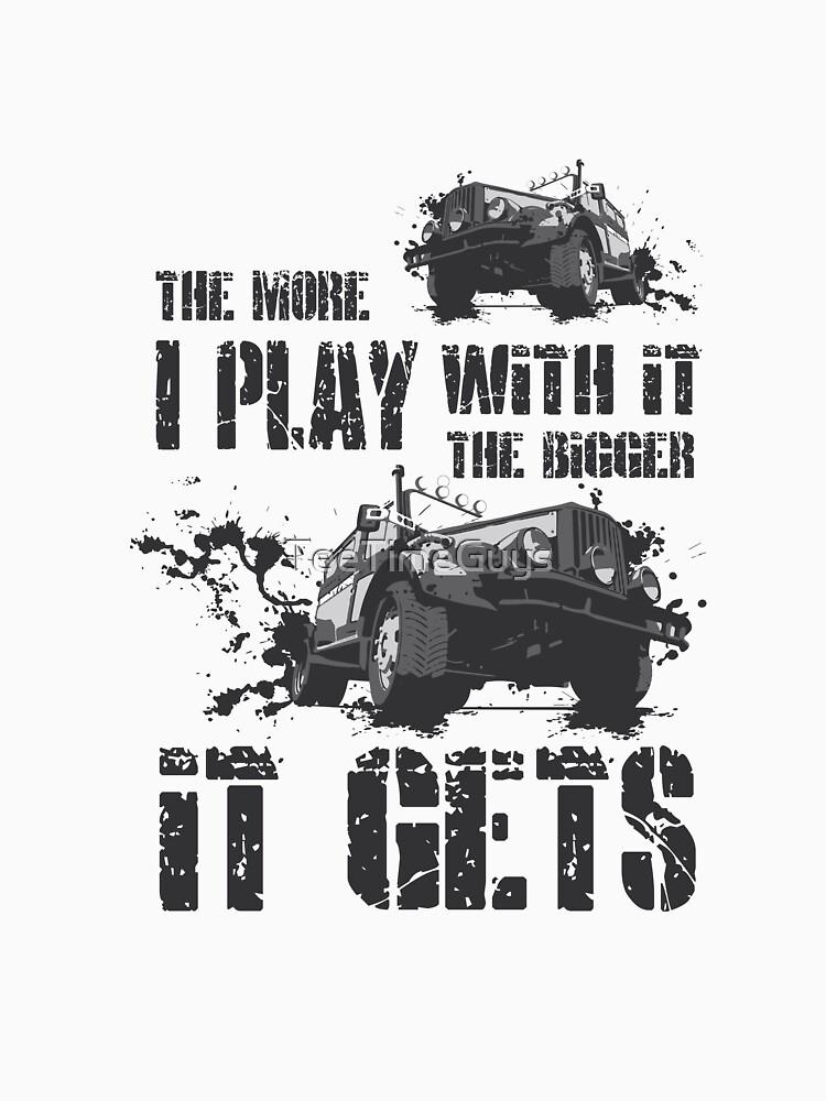 The More I Play With It, The Bigger It Gets  by TeeTimeGuys