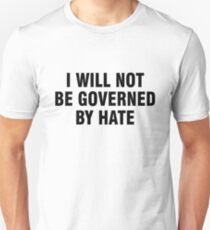 I will not be governed by hate Unisex T-Shirt