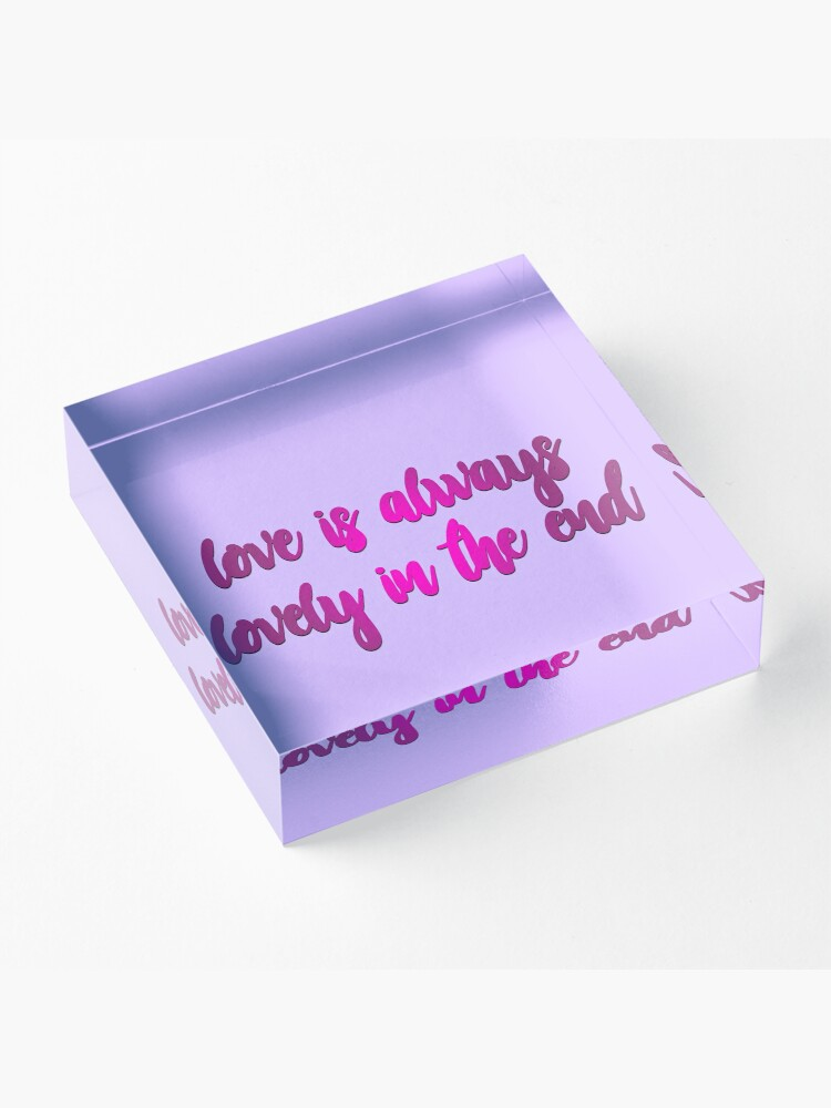 Alternate view of Love Is Always Lovely In The End Acrylic Block