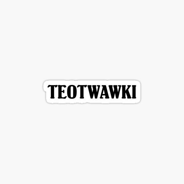 TEOTWAWKI Sticker
