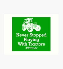 Never Stopped Playing With Tractors #farmer Art Print
