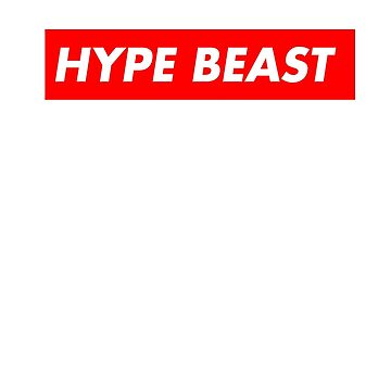 HYPE BEAST (Supreme Rip-Off) by ScrimpyDeluxe